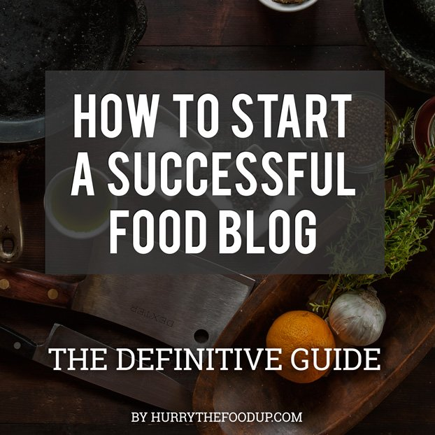 How to Start a Food Blog - The Definitve Guide | hurrythefoodup.com