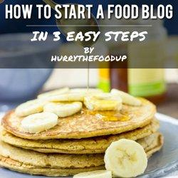 How to Start a Food Blog | hurrythefoodup.com