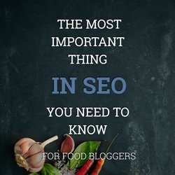 SEO For Food Bloggers - The Most Important Thing in SEO You Need to Know | hurrythefoodup.com