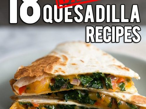18 Badass Vegetarian Quesadilla Recipes Perfect For A Quick Lunch