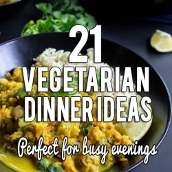21 Vegetarian Dinner Ideas - Perfect for Busy Evenings | hurrythefoodup.com