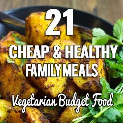 21 Cheap & Healthy Family Meals – Vegetarian Budget Food | hurrythefoodup.com